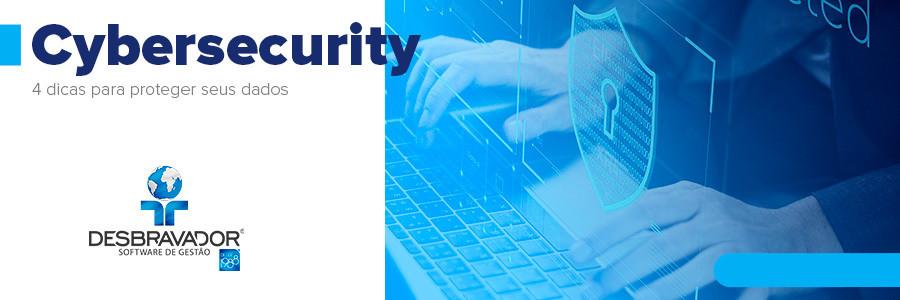 Cybersecurity: 4 dicas para proteger seus dados
